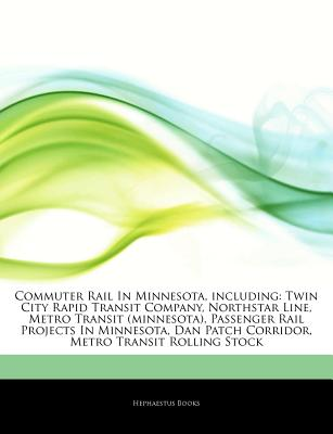 Articles on Commuter Rail in Minnesota, Including: Twin City Rapid Transit Company, Northstar Line, Metro Transit (Minnesota), Passenger Rail Projects