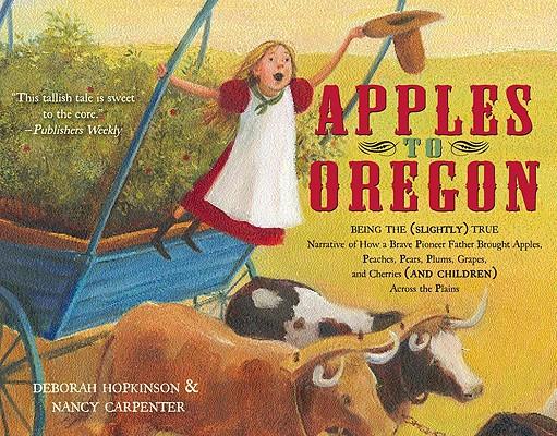 Apples to Oregon By Hopkinson, Deborah/ Carpenter, Nancy (ILT)