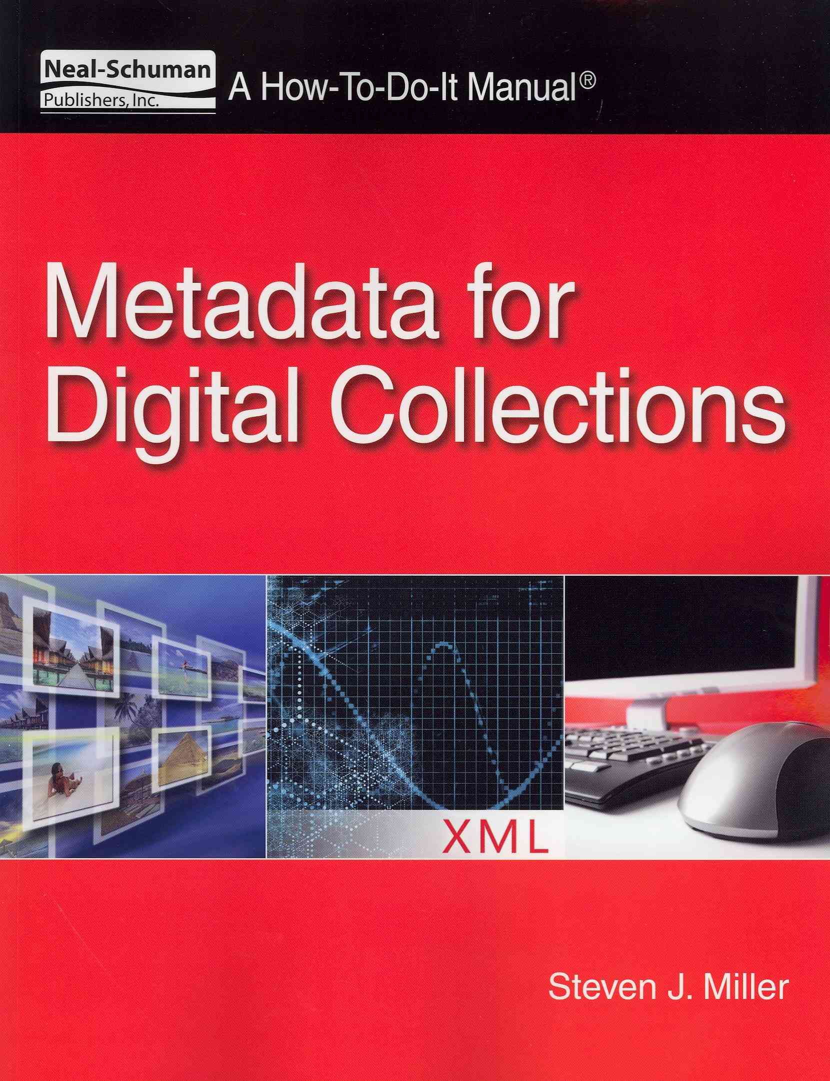 Metadata for Digital Collections By Miller, Steven J.