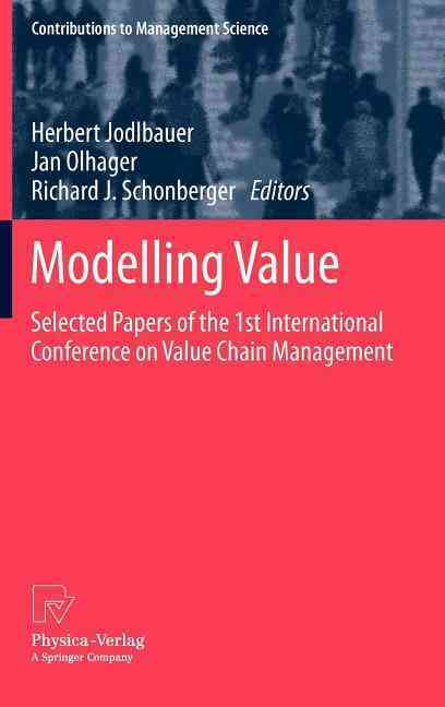 Modelling Value By Jodlbauer, Herbert (EDT)/ Olhager, Jan (EDT)/ Schonberger, Richard J. (EDT)